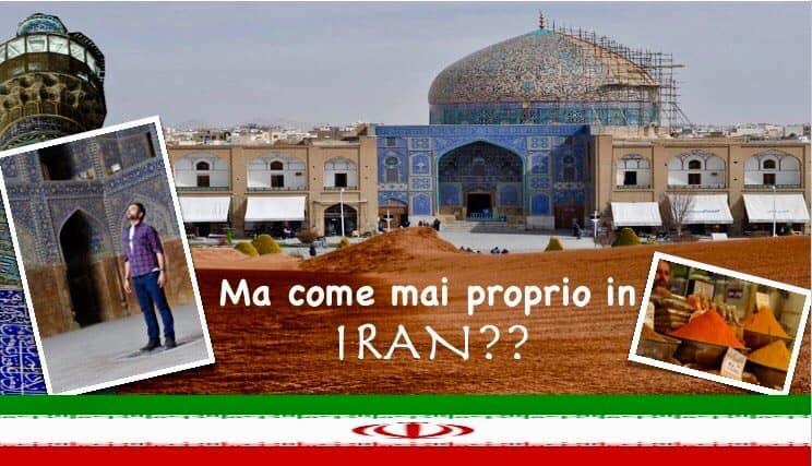 Ma come mai proprio in Iran?